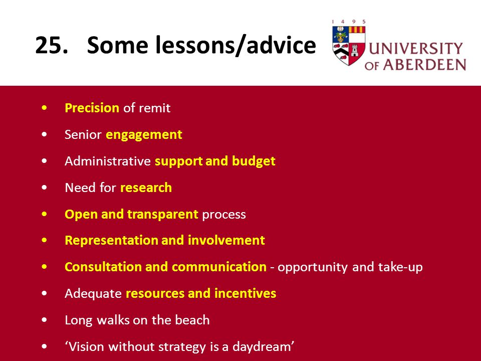 25. Some lessons/advice Precision of remit Senior engagement Administrative support and budget Need for research Open and transparent process Represen