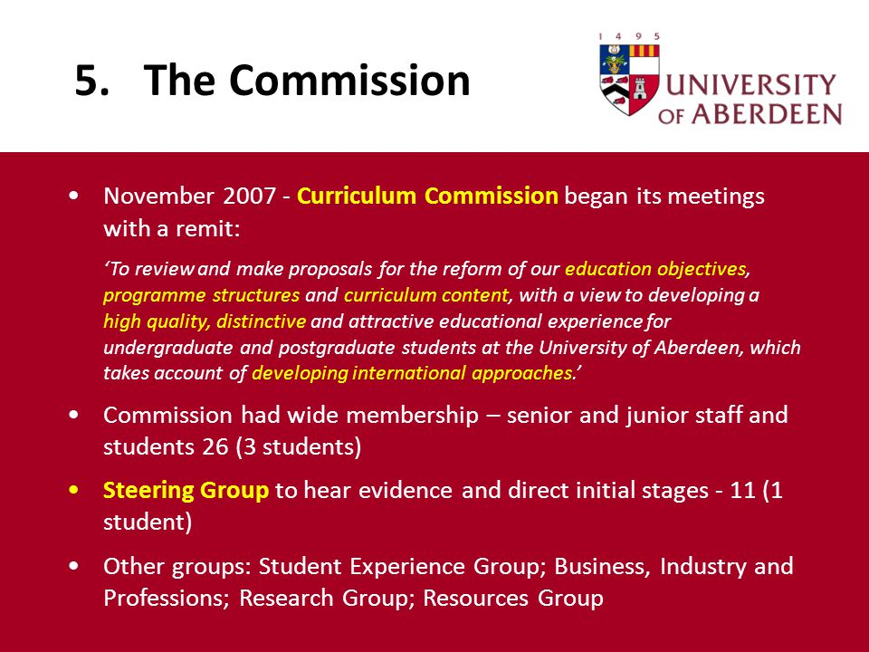 5. The Commission November 2007 - Curriculum Commission began its meetings with a remit: 'To review and make proposals for the reform of our education