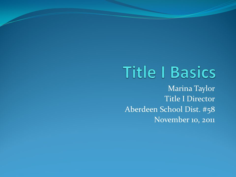 Marina Taylor Title I Director Aberdeen School Dist. #58 November 10, 2011