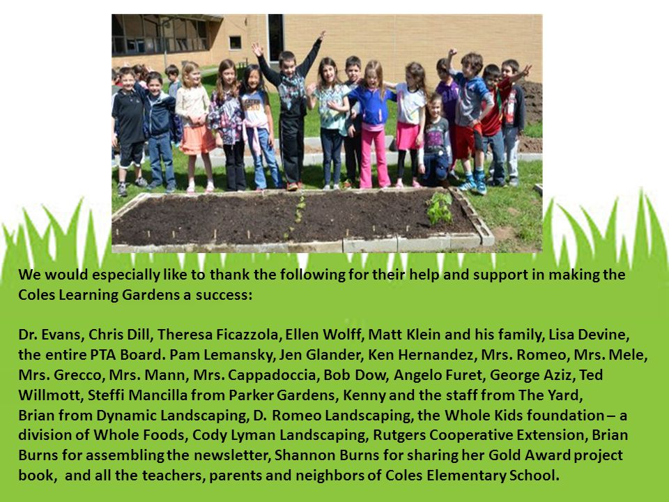 We would especially like to thank the following for their help and support in making the Coles Learning Gardens a success: Dr.