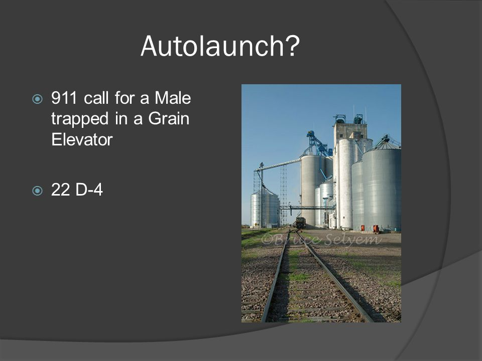 Autolaunch  911 call for a Male trapped in a Grain Elevator  22 D-4