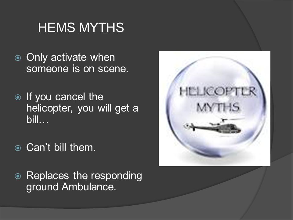 HEMS MYTHS  Only activate when someone is on scene.