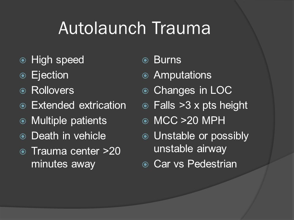 Autolaunch Trauma  High speed  Ejection  Rollovers  Extended extrication  Multiple patients  Death in vehicle  Trauma center >20 minutes away 