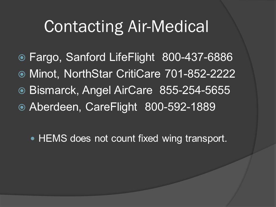 Contacting Air-Medical  Fargo, Sanford LifeFlight 800-437-6886  Minot, NorthStar CritiCare 701-852-2222  Bismarck, Angel AirCare 855-254-5655  Aberdeen, CareFlight 800-592-1889 HEMS does not count fixed wing transport.