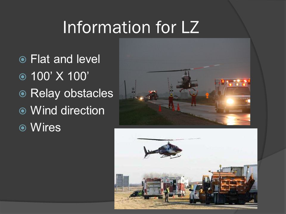 Information for LZ  Flat and level  100' X 100'  Relay obstacles  Wind direction  Wires