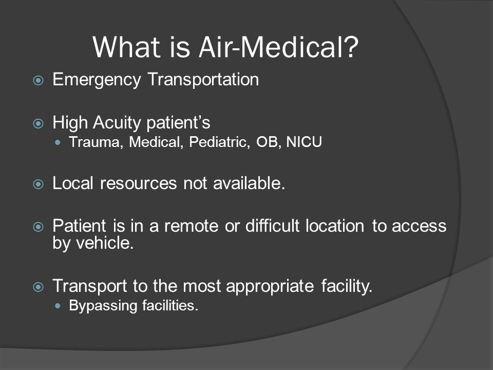 What is Air-Medical?  Emergency Transportation  High Acuity patient's Trauma, Medical, Pediatric, OB, NICU  Local resources not available.  Patien