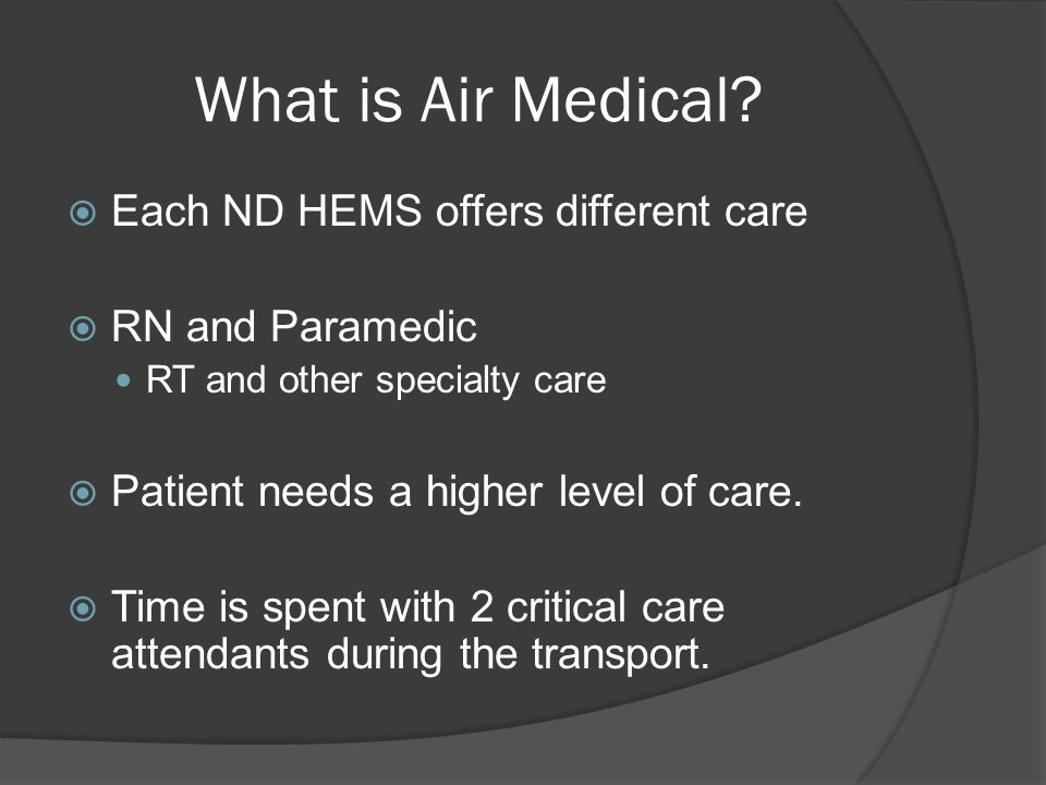 What Air-Medical needs to know  Usual dispatch information  Nature of the call  Where is the scene.