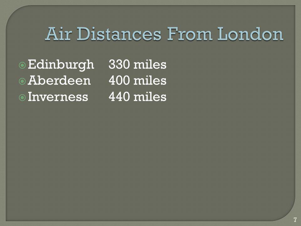 7  Edinburgh330 miles  Aberdeen400 miles  Inverness440 miles