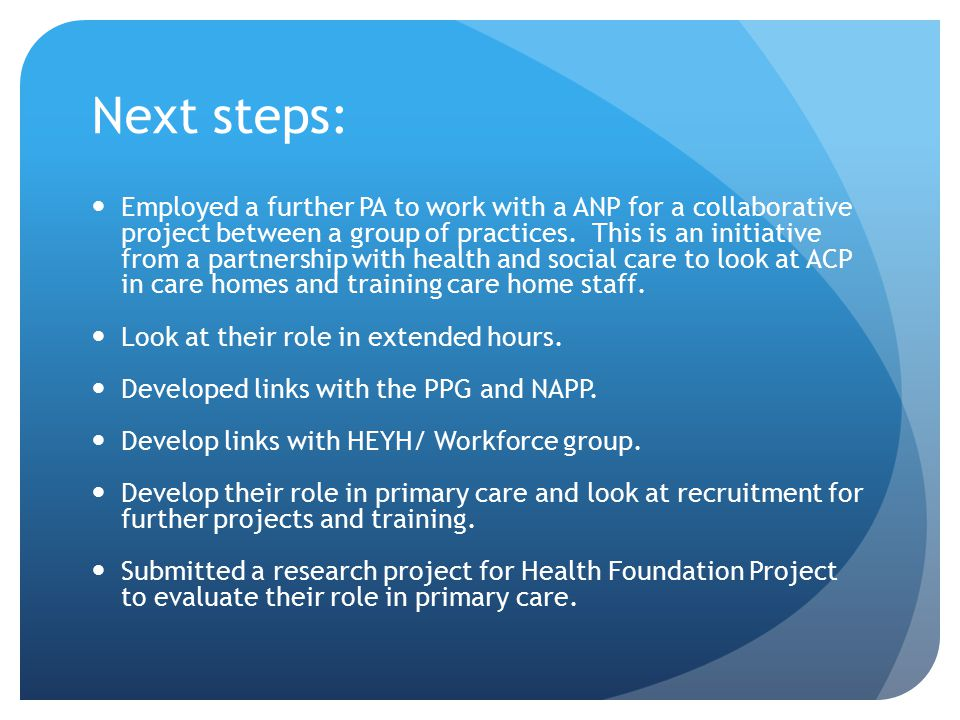 Next steps: Employed a further PA to work with a ANP for a collaborative project between a group of practices. This is an initiative from a partnershi