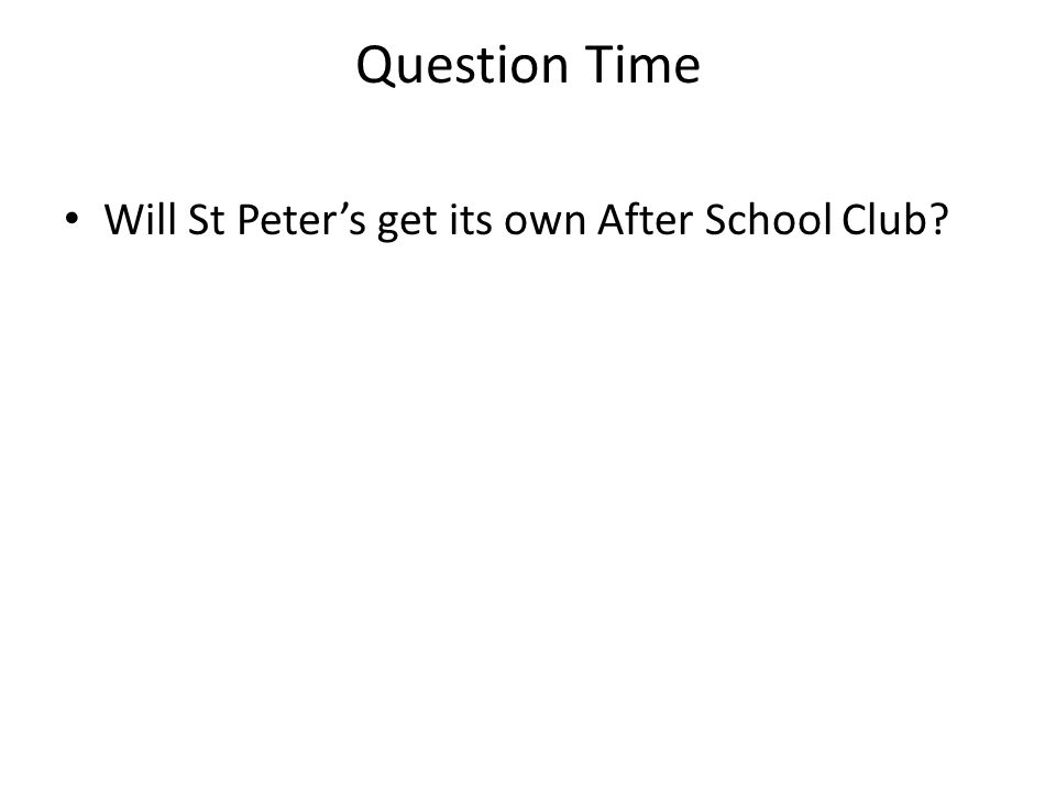 Question Time Will St Peter's get its own After School Club