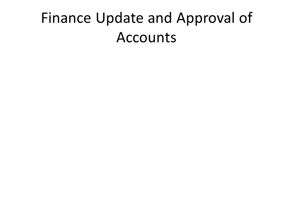Finance Update and Approval of Accounts