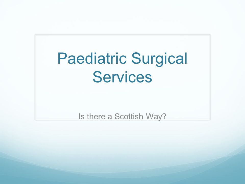 Paediatric Surgical Services Is there a Scottish Way
