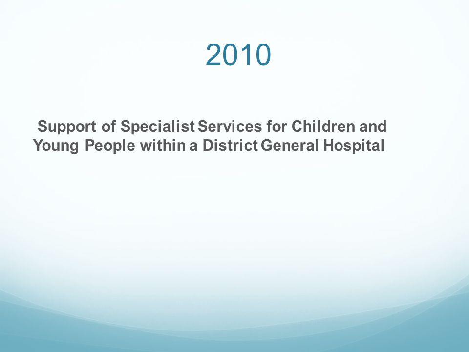 2010 Support of Specialist Services for Children and Young People within a District General Hospital