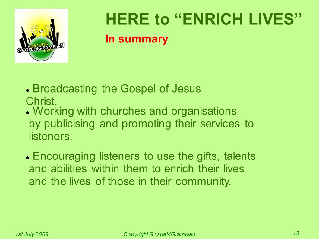 "HERE to ""ENRICH LIVES"" In summary Encouraging listeners to use the gifts, talents and abilities within them to enrich their lives and the lives of tho"