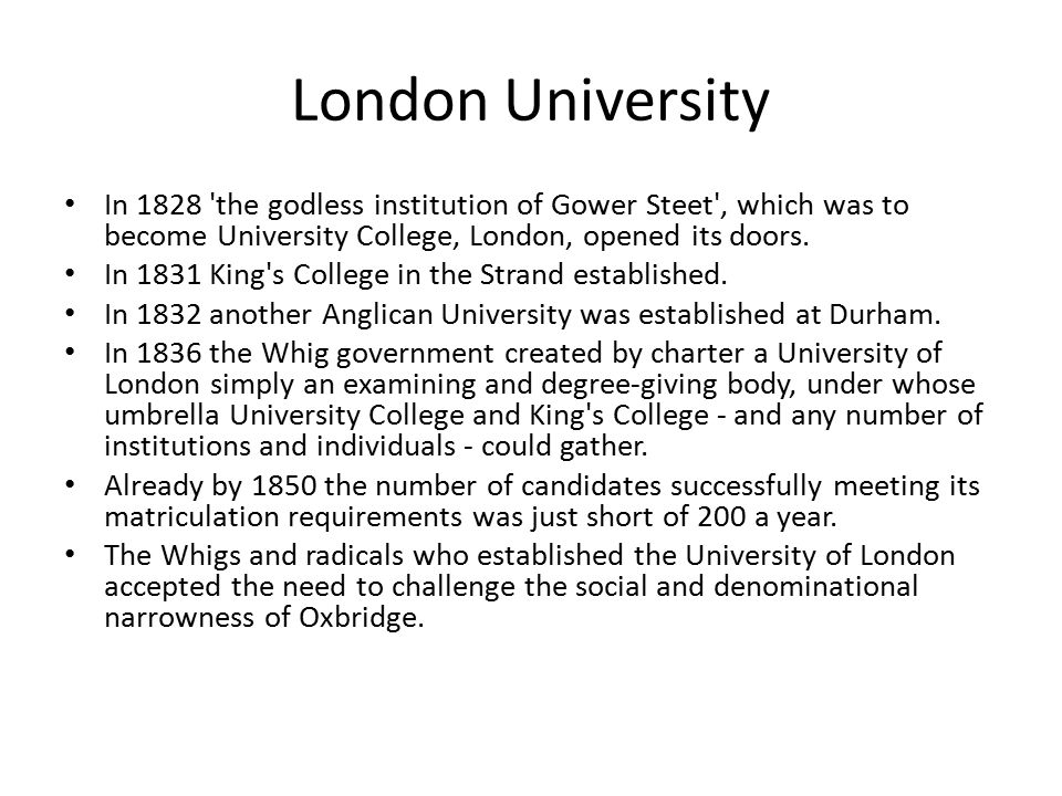 London University In 1828 the godless institution of Gower Steet , which was to become University College, London, opened its doors.