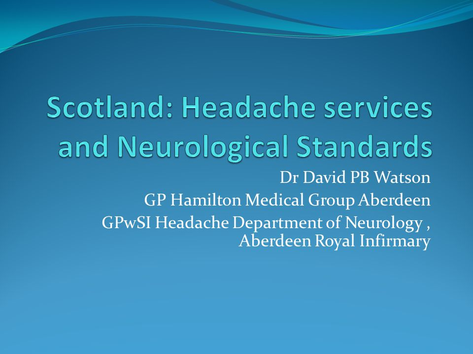 Scottish Neurology Four neuroscience centres Aberdeen: 8 consultants 6.5 WTE Dundee:4 consultants 3.5 WTE Edinburgh: 19 consultants 15.5 WTE Glasgow: 22 consultants 20.5 WTE District General Hospitals with neurologists Borders General 1 WTE Dumfries 1 WTE Fife 4 WTE Forth Valley 3 WTE Inverness 2 WTE