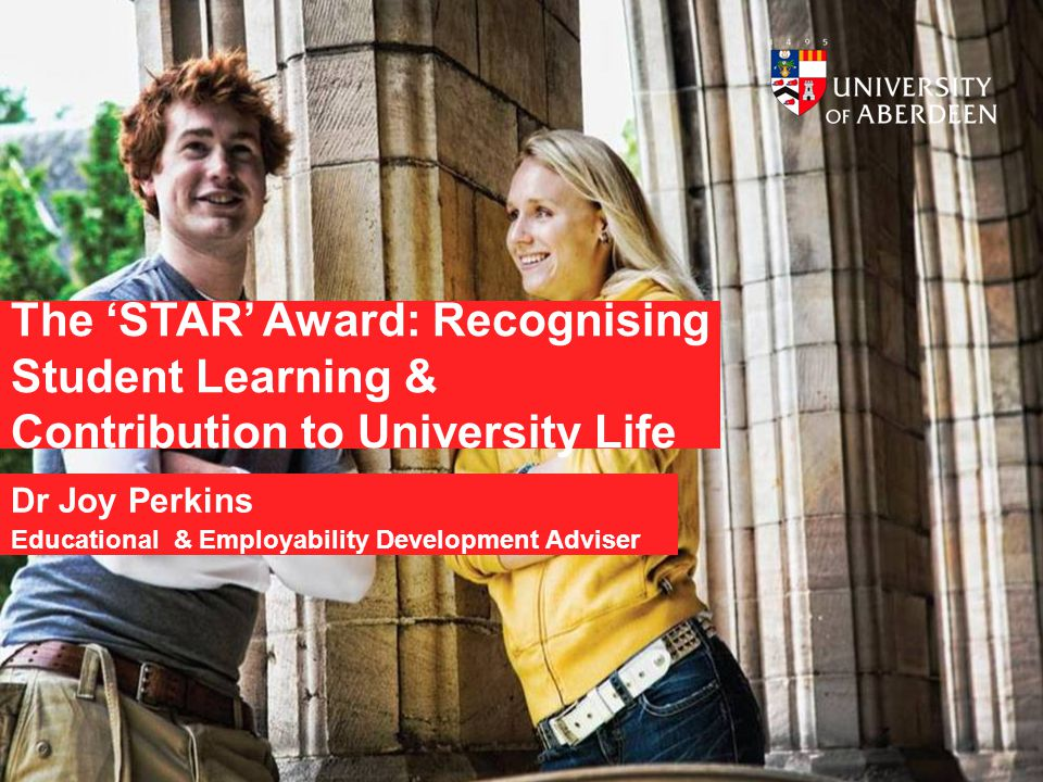 The 'STAR' Award: Recognising Student Learning & Contribution to University Life Dr Joy Perkins Educational & Employability Development Adviser