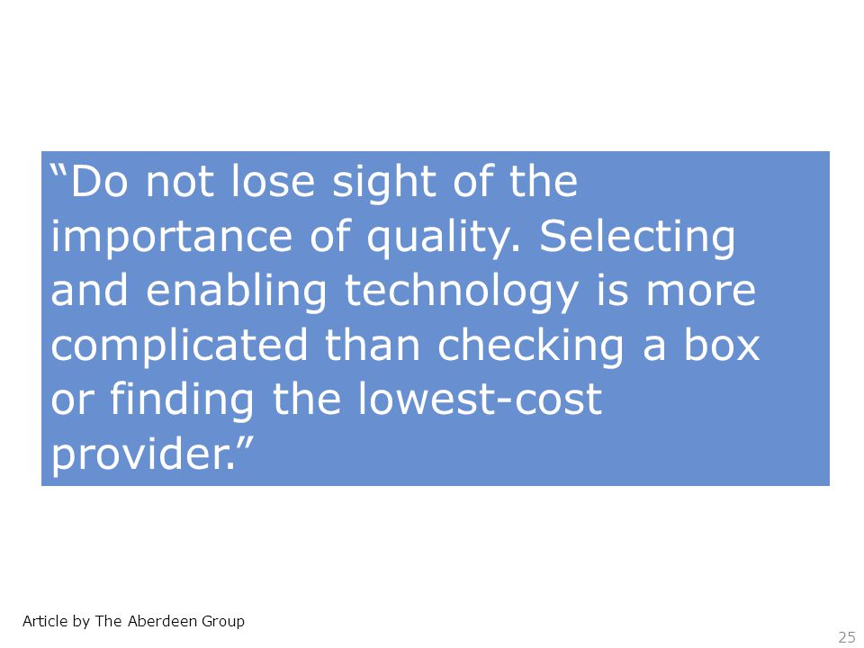 Article by The Aberdeen Group Do not lose sight of the importance of quality.