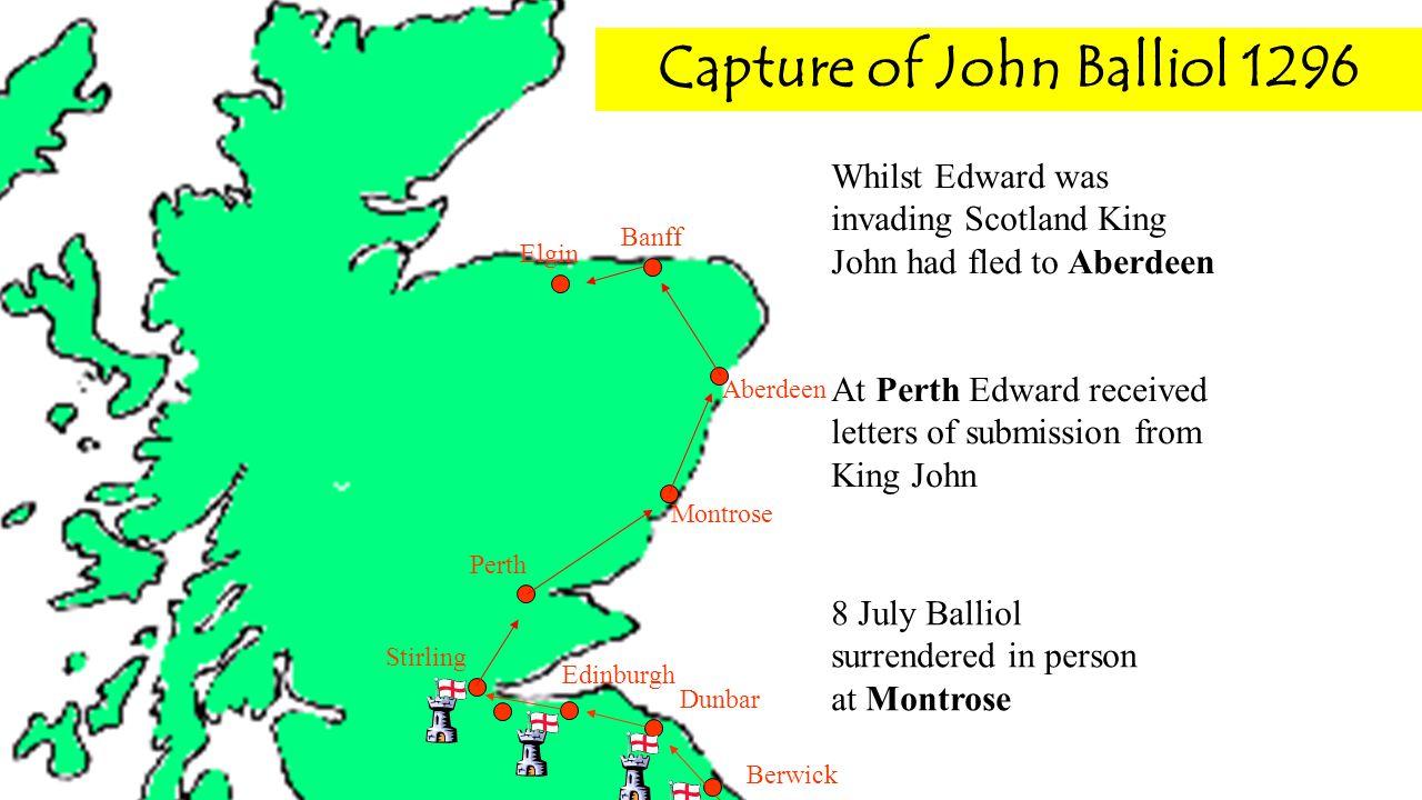 Berwick Dunbar Capture of John Balliol 1296 Edinburgh Stirling Montrose Aberdeen Banff Elgin Perth Whilst Edward was invading Scotland King John had f