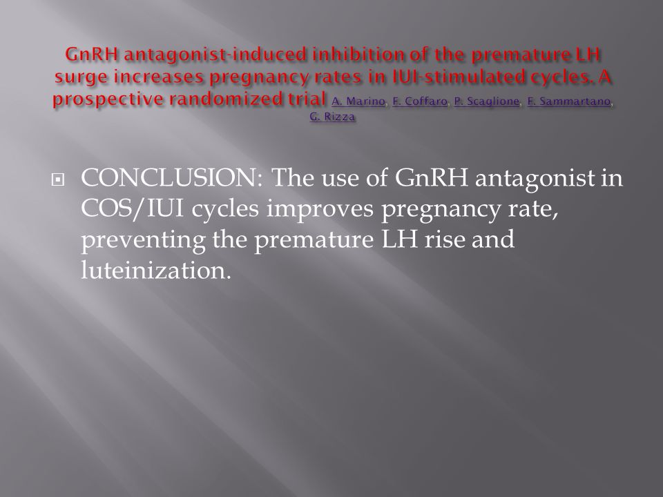 CONCLUSION: The use of GnRH antagonist in COS/IUI cycles improves pregnancy rate, preventing the premature LH rise and luteinization.