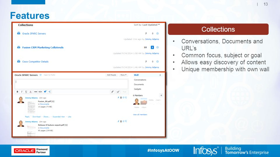 #InfosysAtOOW 13 Collections Features Conversations, Documents and URL's Common focus, subject or goal Allows easy discovery of content Unique membership with own wall