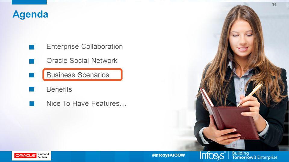 #InfosysAtOOW Agenda Enterprise Collaboration Oracle Social Network Business Scenarios Benefits Nice To Have Features… 14