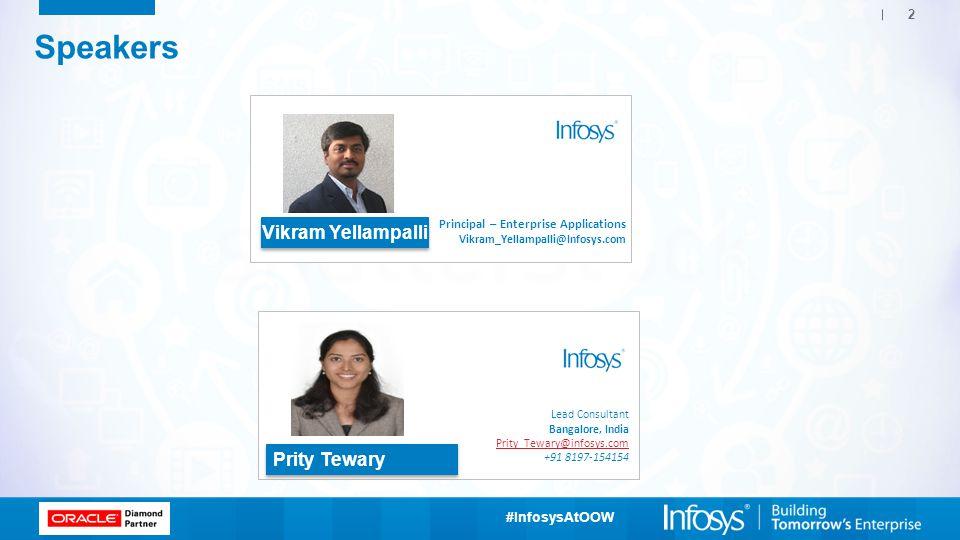#InfosysAtOOW Speakers 2 Vikram Yellampalli Prity Tewary Lead Consultant Bangalore, India Prity_Tewary@infosys.com +91 8197-154154 Principal – Enterprise Applications Vikram_Yellampalli@Infosys.com