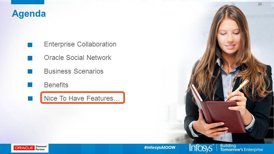 #InfosysAtOOW Agenda Enterprise Collaboration Oracle Social Network Business Scenarios Benefits Nice To Have Features… 26