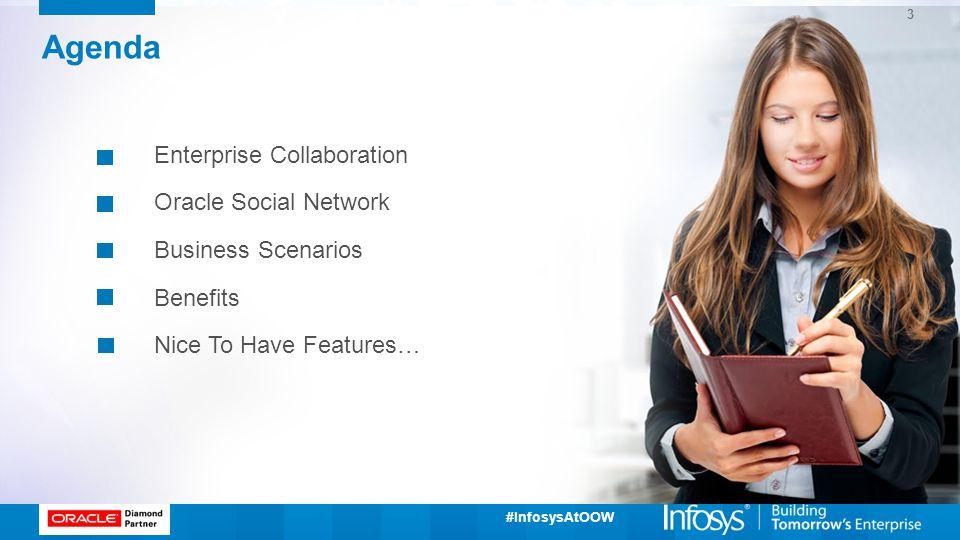 #InfosysAtOOW Agenda Enterprise Collaboration Oracle Social Network Business Scenarios Benefits Nice To Have Features… 3