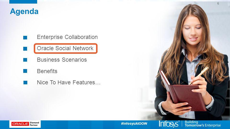 #InfosysAtOOW Agenda Enterprise Collaboration Oracle Social Network Business Scenarios Benefits Nice To Have Features… 6