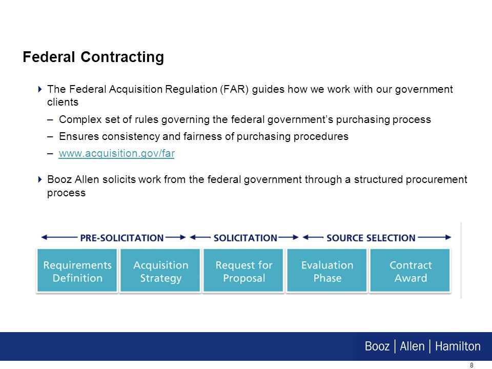 8 Federal Contracting  The Federal Acquisition Regulation (FAR) guides how we work with our government clients –Complex set of rules governing the fe
