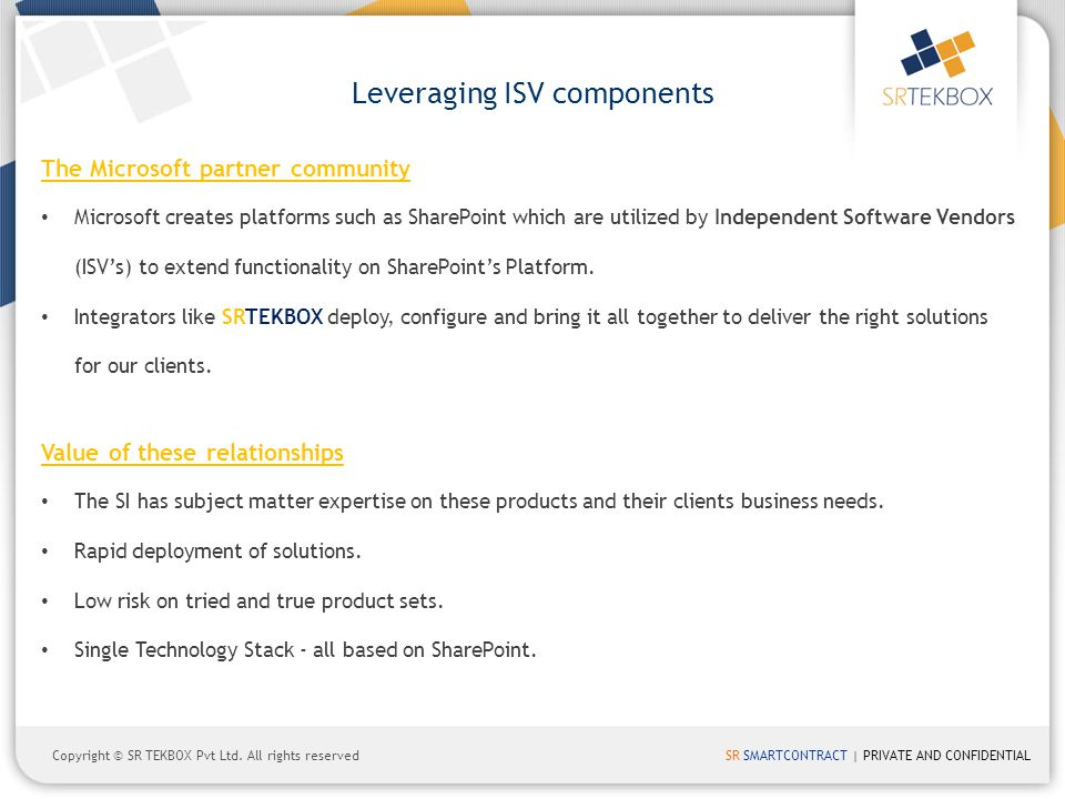 SR SMARTCONTRACT | PRIVATE AND CONFIDENTIALCopyright © SR TEKBOX Pvt Ltd. All rights reserved Leveraging ISV components The Microsoft partner communit