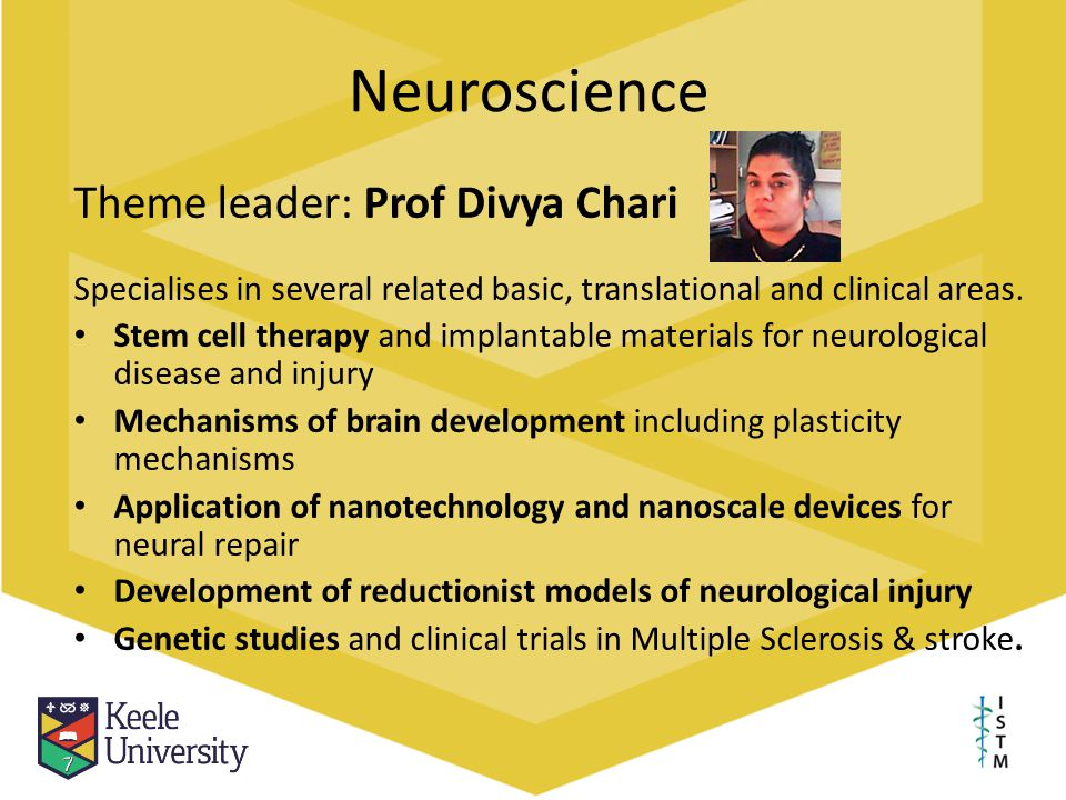 Neuroscience Theme leader: Prof Divya Chari Specialises in several related basic, translational and clinical areas. Stem cell therapy and implantable