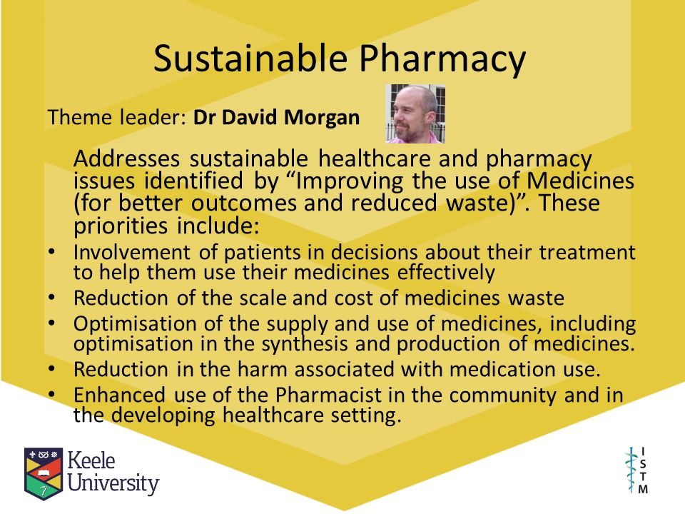 "Sustainable Pharmacy Theme leader: Dr David Morgan Addresses sustainable healthcare and pharmacy issues identified by ""Improving the use of Medicines"