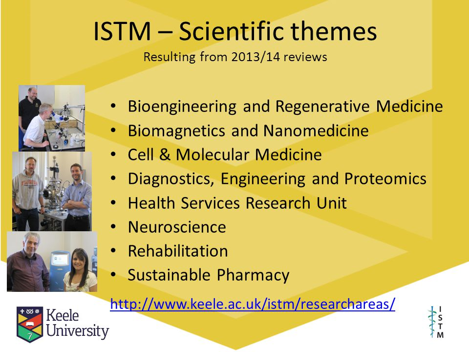 ISTM – Scientific themes Resulting from 2013/14 reviews Bioengineering and Regenerative Medicine Biomagnetics and Nanomedicine Cell & Molecular Medici