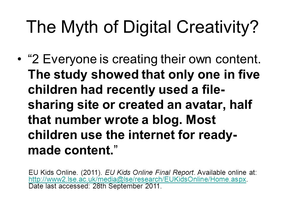 The Myth of Digital Creativity. 2 Everyone is creating their own content.