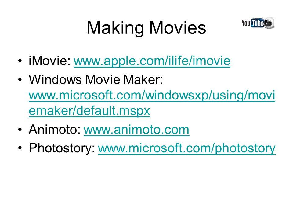 Making Movies iMovie: www.apple.com/ilife/imoviewww.apple.com/ilife/imovie Windows Movie Maker: www.microsoft.com/windowsxp/using/movi emaker/default.mspx www.microsoft.com/windowsxp/using/movi emaker/default.mspx Animoto: www.animoto.comwww.animoto.com Photostory: www.microsoft.com/photostorywww.microsoft.com/photostory