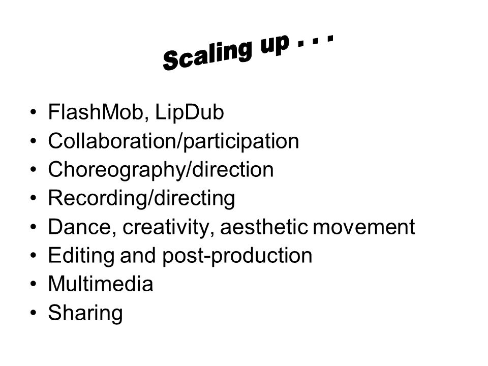 FlashMob, LipDub Collaboration/participation Choreography/direction Recording/directing Dance, creativity, aesthetic movement Editing and post-production Multimedia Sharing