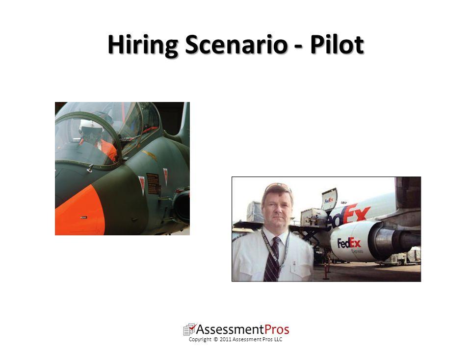 Hiring Scenario - Pilot Copyright © 2011 Assessment Pros LLC