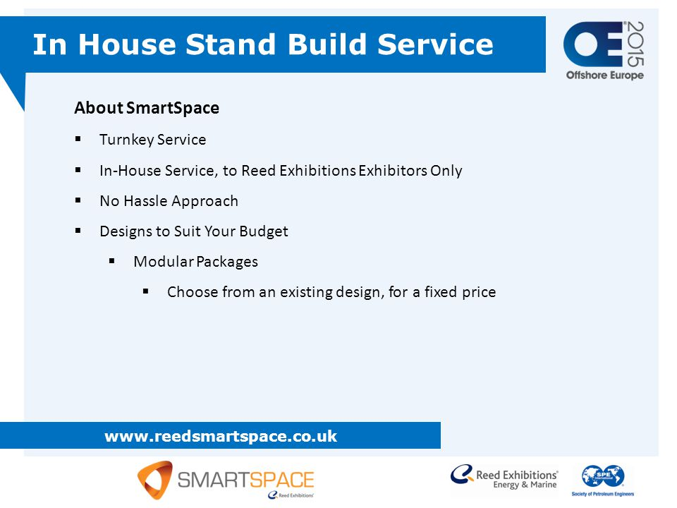 www.reedsmartspace.co.uk In House Stand Build Service About SmartSpace  Turnkey Service  In-House Service, to Reed Exhibitions Exhibitors Only  No