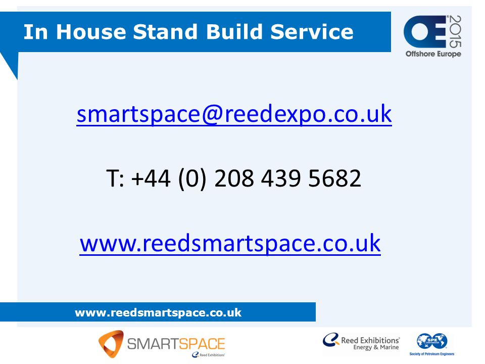www.reedsmartspace.co.uk In House Stand Build Service smartspace@reedexpo.co.uk T: +44 (0) 208 439 5682 www.reedsmartspace.co.uk