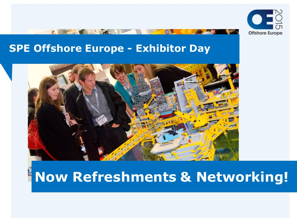 SPE Offshore Europe - Exhibitor Day Now Refreshments & Networking!