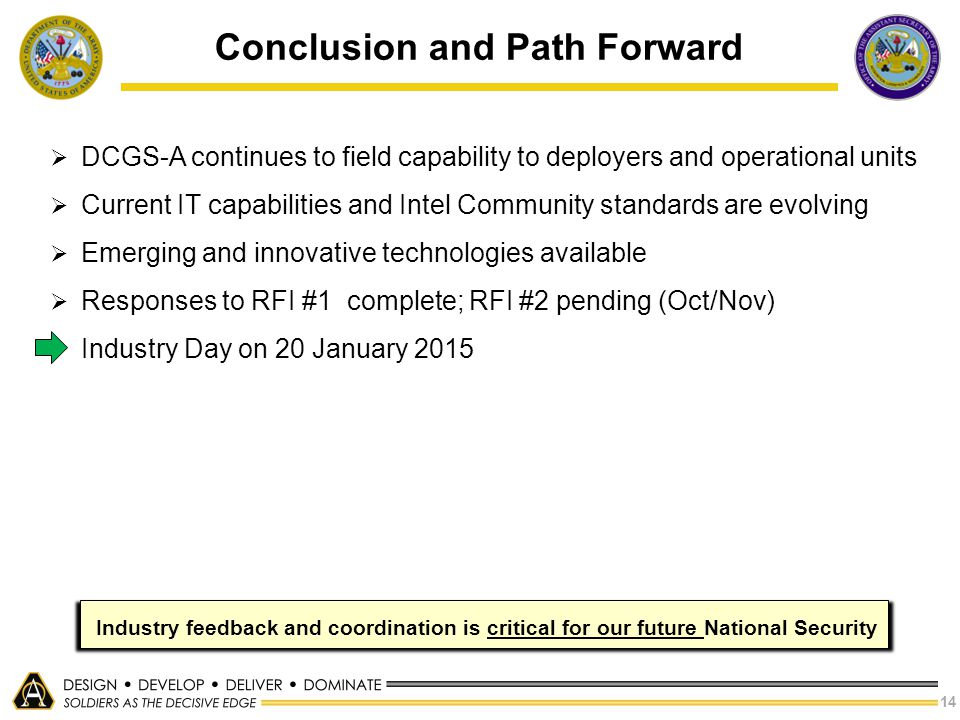 14  DCGS-A continues to field capability to deployers and operational units  Current IT capabilities and Intel Community standards are evolving  Em