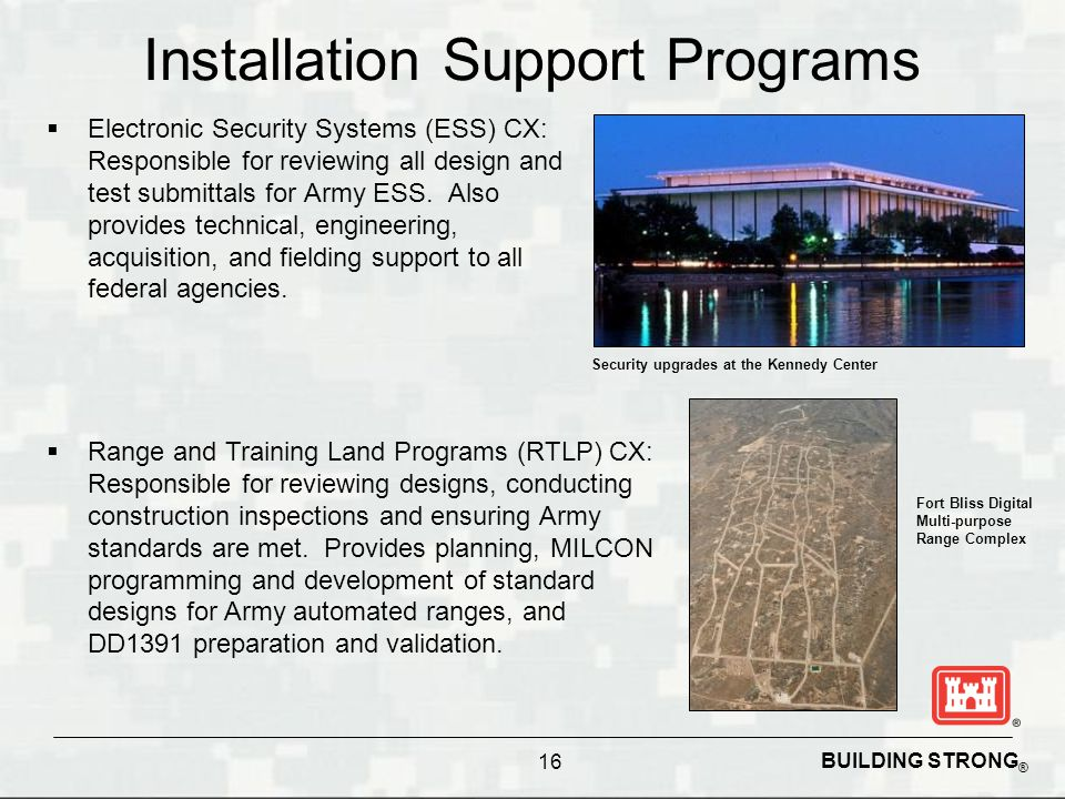BUILDING STRONG ® Installation Support Programs  Electronic Security Systems (ESS) CX: Responsible for reviewing all design and test submittals for A