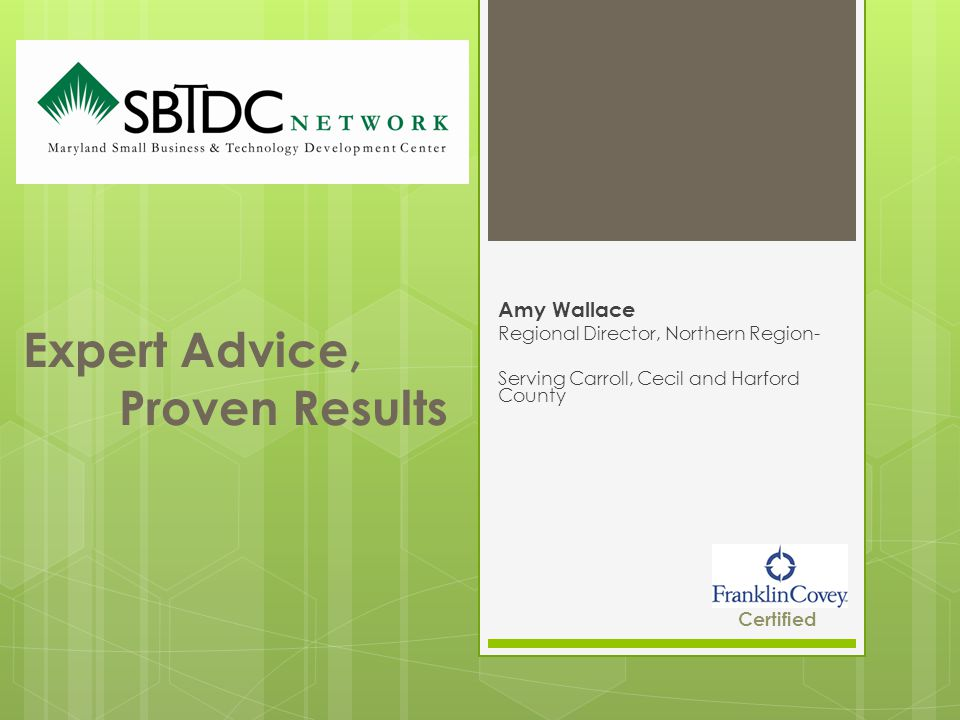 Expert Advice, Proven Results Amy Wallace Regional Director, Northern Region- Serving Carroll, Cecil and Harford County Certified