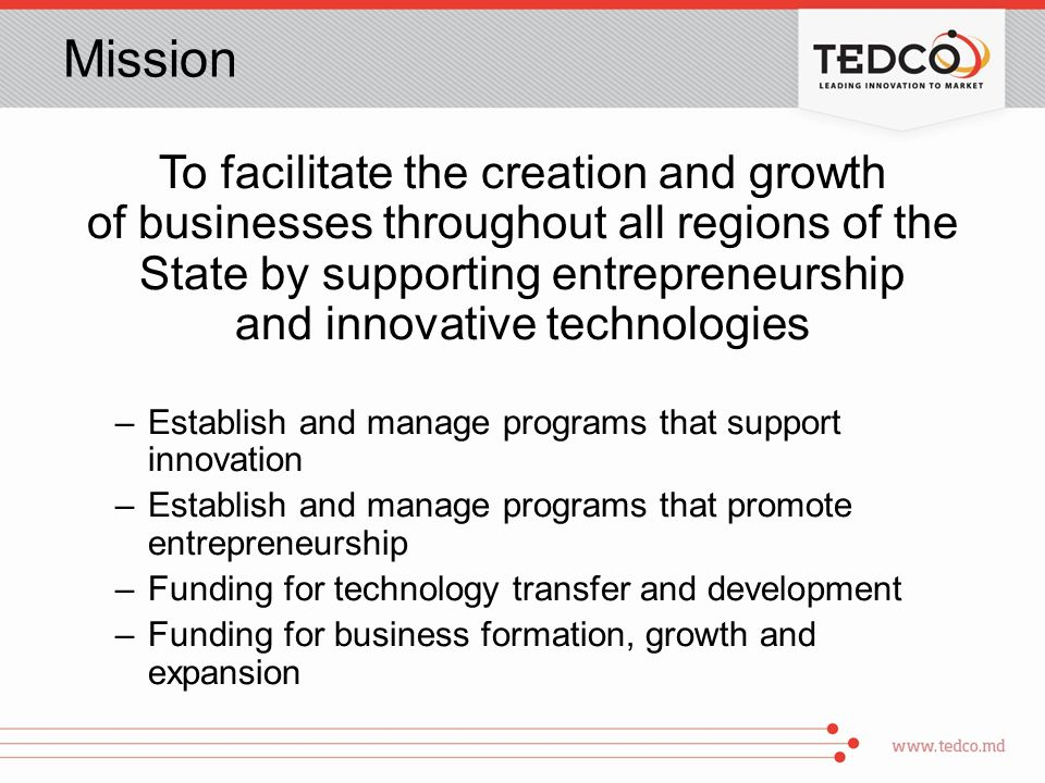 Mission To facilitate the creation and growth of businesses throughout all regions of the State by supporting entrepreneurship and innovative technolo