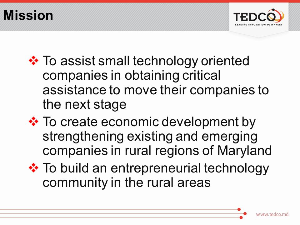 Mission  To assist small technology oriented companies in obtaining critical assistance to move their companies to the next stage  To create economi