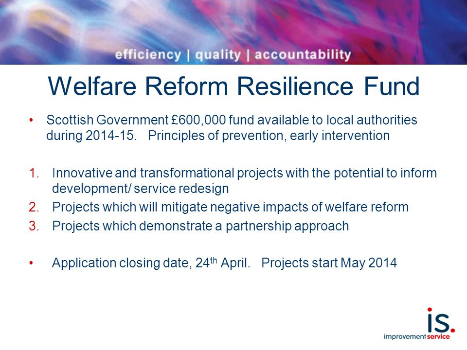 Welfare Reform Resilience Fund Scottish Government £600,000 fund available to local authorities during 2014-15.