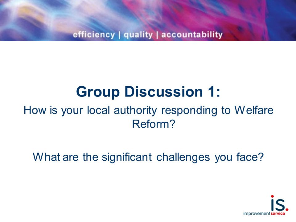 Group Discussion 1: How is your local authority responding to Welfare Reform.