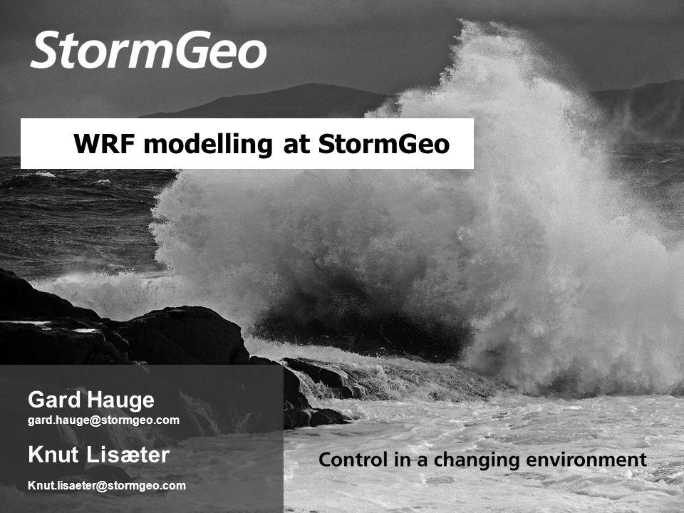 Gard Hauge gard.hauge@stormgeo.com Knut Lisæter Knut.lisaeter@stormgeo.com WRF modelling at StormGeo